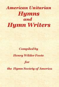 Cover of the book American Unitarian Hymn Writers and Hymns by Henry Wilder Foote
