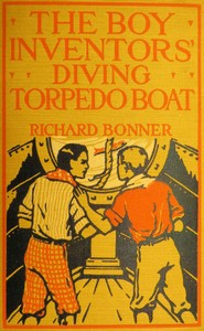 Cover of the book The Boy Inventors' Diving Torpedo Boat by Richard Bonner