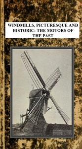 cover for book Windmills, Picturesque and Historic: The Motors of the Past