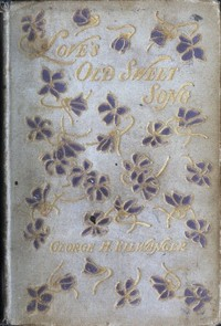 Cover of the book Love's Old Sweet Song by George H. (George Herman) Ellwanger