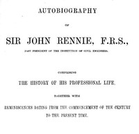 cover for book Autobiography of Sir John Rennie, F.R.S., Past President of the Institute of Civil Engineers