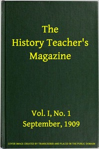 cover for book The History Teacher's Magazine, Vol. I, No. 1, September, 1909