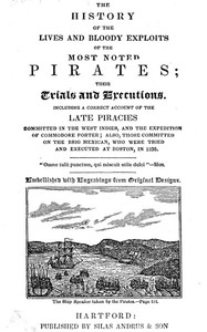 cover for book The History of the Lives and Bloody Exploits of the Most Noted Pirates; Their Trials and Executions