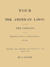 cover for book Tour of the American Lakes, and Among the Indians of the North-West Territory, in 1830, Volume 1 (of 2)