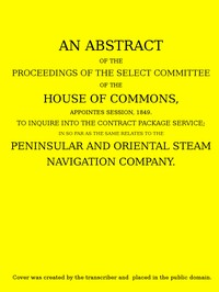 cover for book An Abstract of the Proceedings of the Select Committee of the House of Commons, Appointed Session, 1849, to Inquire Into the Contract Packet Service
