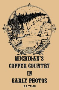 cover for book Michigan's Copper Country in Early Photos