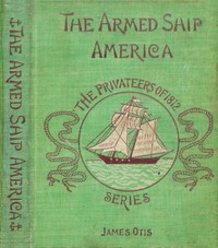 cover for book The Armed Ship America; Or, When We Sailed from Salem