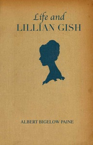 Cover of the book Life and Lillian Gish by Albert Bigelow Paine