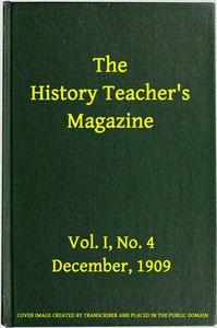 cover for book The History Teacher's Magazine, Vol. I, No. 4, December, 1909