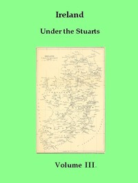 cover for book Ireland Under the Stuarts and During the Interregnum, Vol. III (of III), 1660-1690