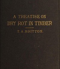 cover for book A Treatise on the Origin, Progress, Prevention, and Cure of Dry Rot in Timber