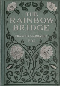 Cover of the book The Rainbow Bridge by Frances Margaret Fox