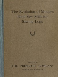 cover for book The Evolution of Modern Band Saw Mills for Sawing Logs