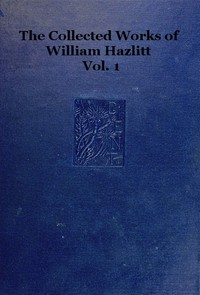 cover for book The collected works of William Hazlitt, Vol. 1 (of 12)