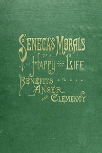 cover for book Seneca's Morals of a Happy Life, Benefits, Anger and Clemency