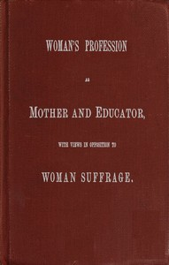 cover for book Woman's Profession as Mother and Educator, with Views in Opposition to Woman Suffrage