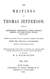 cover for book The Writings of Thomas Jefferson  Vol. VIII. (of 9)
