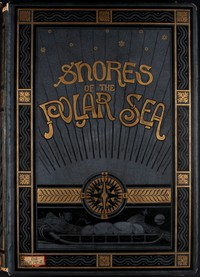 cover for book Shores of the Polar Sea: A Narrative of the Arctic Expedition of 1875-6