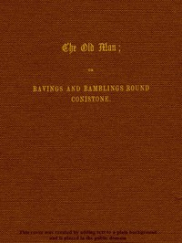 cover for book The Old Man; or, Ravings and Ramblings round Conistone
