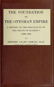cover for book The Foundation of the Ottoman Empire; a history of the Osmanlis up to the death of Bayezid I (1300-1403)