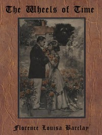 Cover of the book The Wheels of Time by Florence L. (Florence Louisa) Barclay