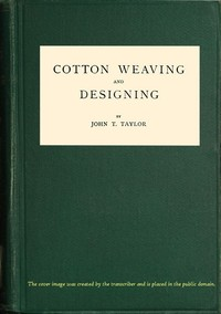 Cover of the book Cotton Weaving and Designing by John T. Taylor