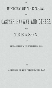 cover for book A History of the Trial of Castner Hanway and Others, for Treason, at Philadelphia in November, 1851