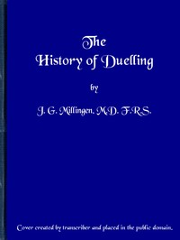 Cover of the book The History of Duelling (in two volumes) Vol I by J. G. (John Gideon) Millingen