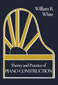 cover for book Theory and Practice of Piano Construction