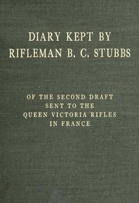 cover for book Diary Kept by Rifleman B.C. Stubbs of the Second Draft Sent to the Queen Victoria Rifles in France