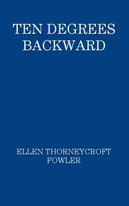 Cover of the book Ten Degrees Backward by Ellen Thorneycroft Fowler