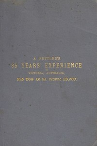 Cover of the book A Settler's 35 Years' Experience in Victoria, Australia by F. Edward (Frederick Edward) Hulme