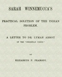 Cover of the book Sarah Winnemucca's Practical Solution of the Indian Problem by Elizabeth Palmer Peabody