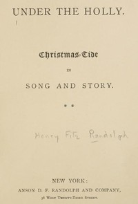 Cover of the book Under the holly. Christmas-tide in song and story by Henry Fitz Randolph