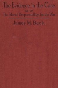 Cover of the book The evidence in the case; a discussion of the moral responsibility for the war of 1914, as disclosed by the diplomatic records of England, Germany, by James M. (James Montgomery) Beck