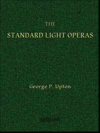 Cover of the book The standard light operas, their plots and their music; by George P. (George Putnam) Upton