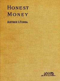 Cover of the book Honest money by Arthur Isaac Fonda