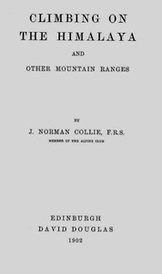 Cover of the book Climbing on the Himalaya and other mountain ranges by Norman Collie