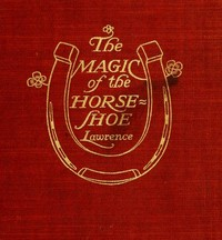 Cover of the book The magic of the horse-shoe : with other folk-lore notes by Robert Means Lawrence