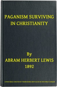 Cover of the book Paganism surviving in Christianity by Abram Herbert Lewis