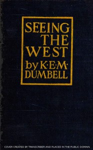 Cover of the book Seeing the West; suggestions for the westbound traveler by K. E. M. (Kate Ethel Mary) Dumbell