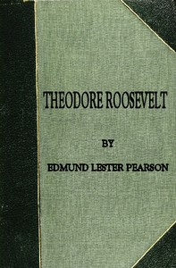 Cover of the book Theodore Roosevelt by Edmund Lester Pearson