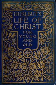 Cover of the book Hurlbut's Life of Christ for young and old by Jesse Lyman Hurlbut