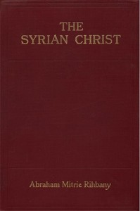 Cover of the book The Syrian Christ by Abraham Mitrie Rihbany