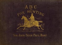 Cover of the book ABC of fox hunting : consisting of 26 coloured illustrations by John Dean Paul