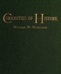 Cover of the book Curiosities of history: Boston, September seventeenth, 1630-1880 by William W. (William Willder) Wheildon