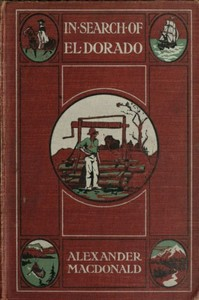 Cover of the book In search of El Dorado : a wanderer's experiences by Alexander Macdonald