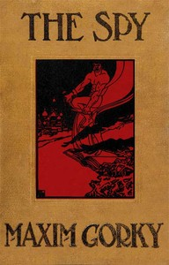 Cover of the book The spy; the story of a superfluous man by Maksim Gorky
