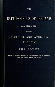 Cover of the book The battle-fields of Ireland, from 1688 to 1691: including Limerick and Athlone, Aughrim and the Boyne by John Boyle