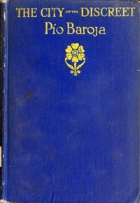 Cover of the book The city of the discreet by Pío Baroja